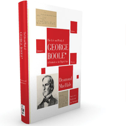 The Life and Work of George Boole: A Prelude to the Digital Age by Des McHale